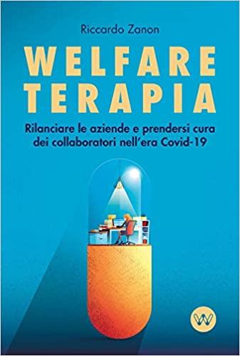 covid-19:-come-rilanciare-le-aziende-con-la-welfare-terapia,-prendendosi-cura-dei-collaboratori.